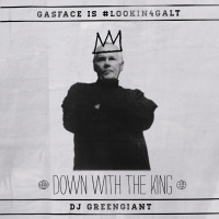 Mixtape du jour : Gasface - #Lookin4Galt / Down With The King by Dj Greengiant